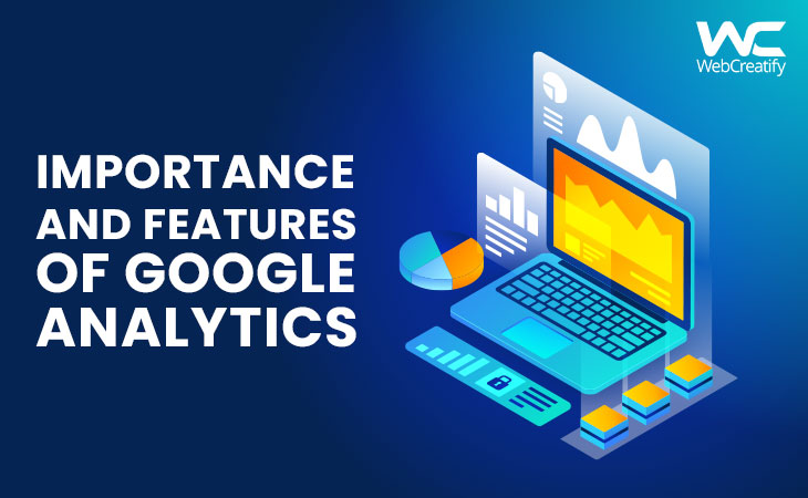 Importance and Features Of Google Analytics - WebCreatify
