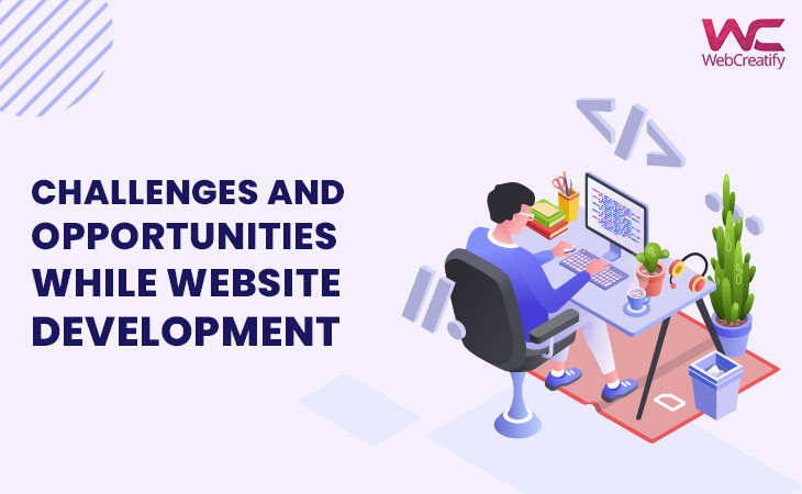 Challenges and opportunities while website development | A perspective towards Web Developers - WebCreatify