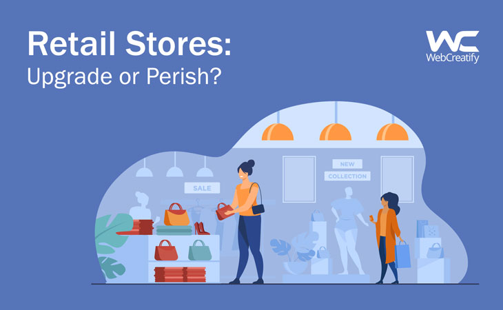 Retail Stores: Upgrade or Perish? - WebCreatify