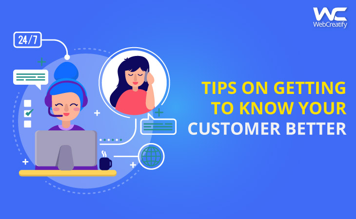 Tips on Getting to Know Your Customer Better - WebCreatify