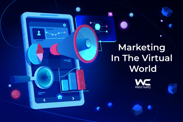 Marketing In The Virtual World - WebCreatify