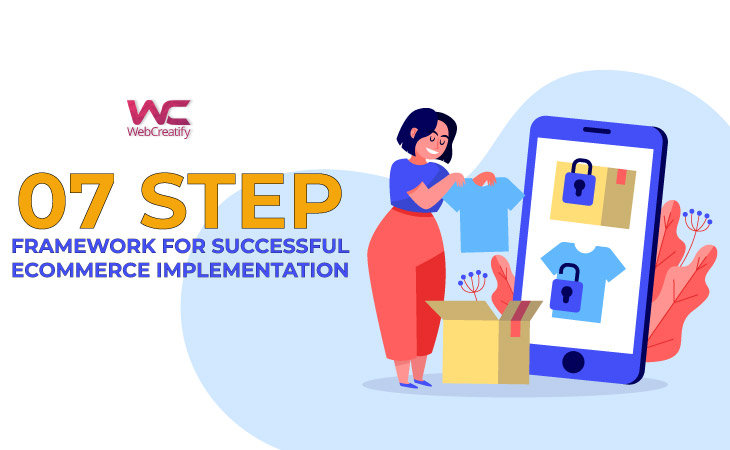 7- Step Framework for Successful Ecommerce Implementation - WebCreatify