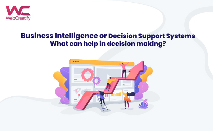 Business Intelligence or Decision Support Systems: What can help in decision making? - WebCreatify