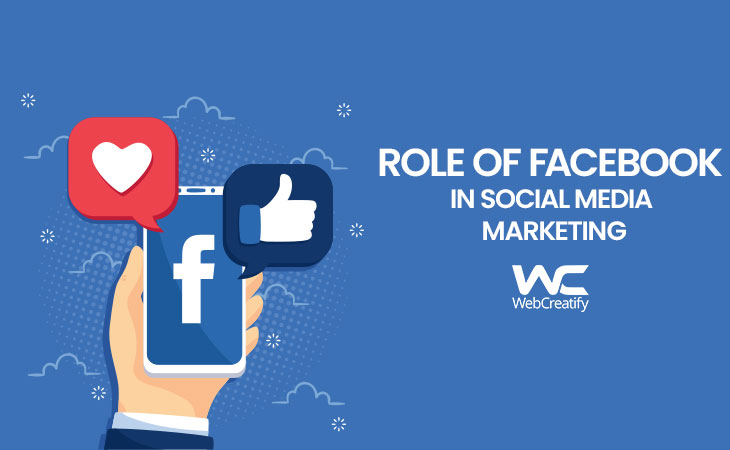 Role of Facebook in Social Media Marketing - WebCreatify