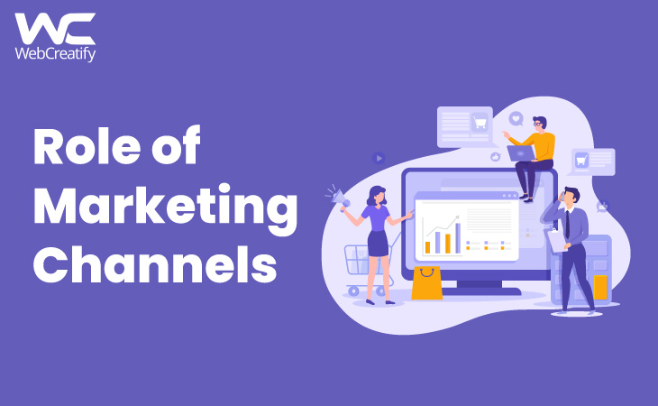 Role of Marketing channels - WebCreatify