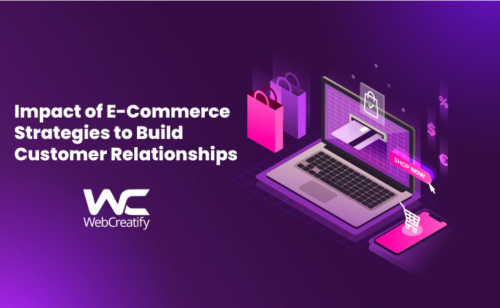 Impact of E-Commerce Strategies to Build Customer Relationships - WebCreatify