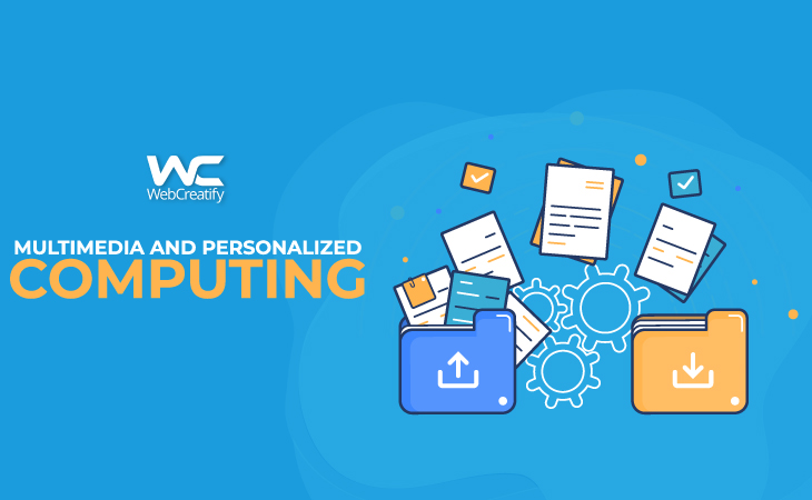 Multimedia and Personalized Computing - WebCreatify
