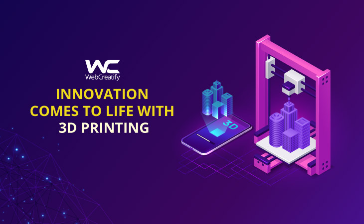 Innovation Comes to Life with 3D Printing - WebCreatify