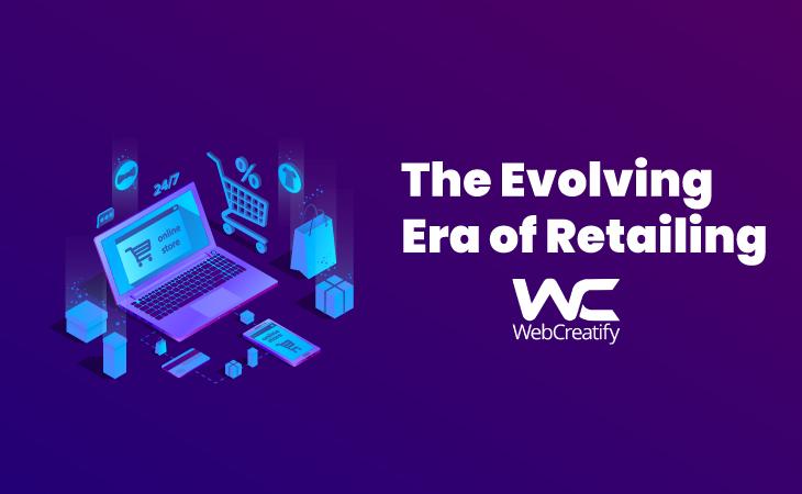 The Evolving Era of Retailing - WebCreatify